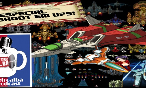 "Retroalba Podcast Episodio 29 – Especial Shoot'em ups. ""Shmups pa los amigos"""